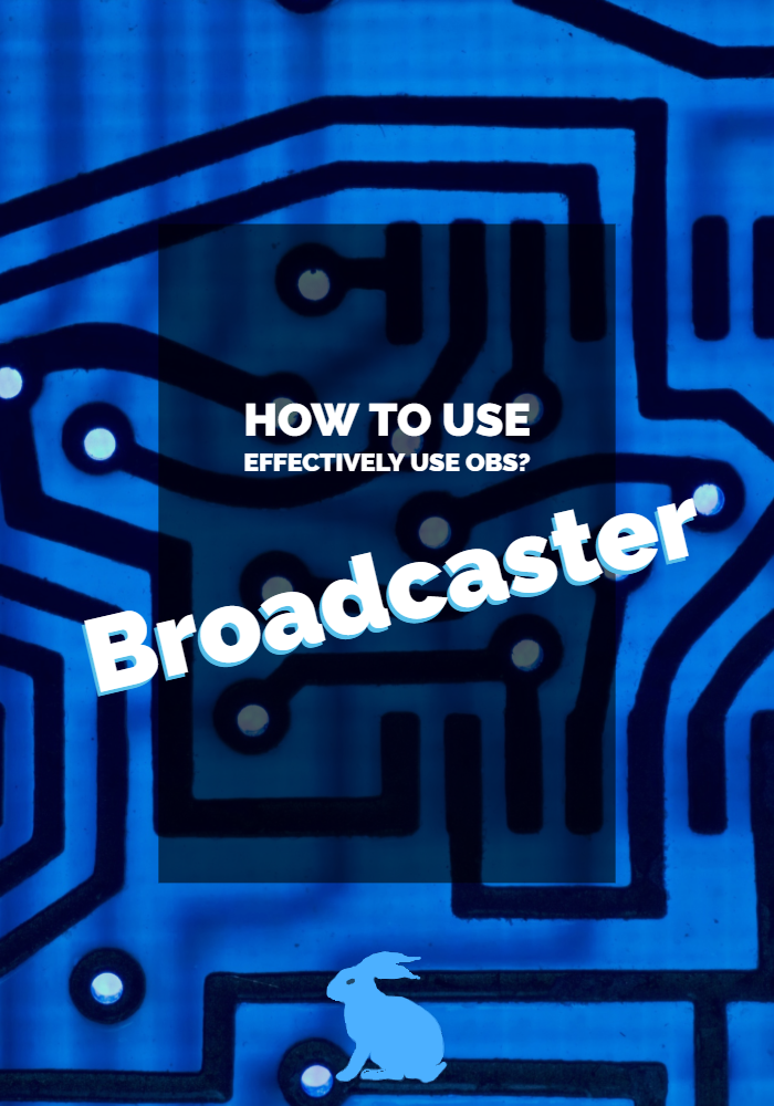 Broadcaster How to use effectively use OBS_