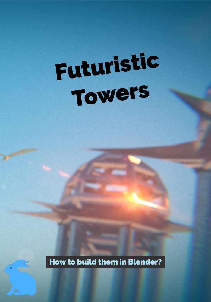 Futuristic Towers: How to build them in Blender?